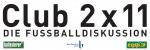 Club 2×11: Medienereignis Fußball. Sportjournalismus zwischen Verhaberung und Unabhängigkeit